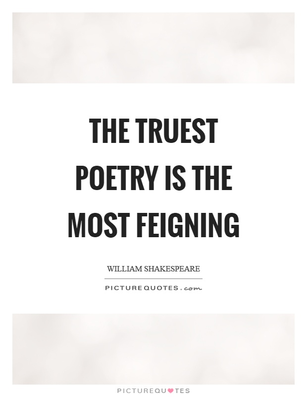 The truest poetry is the most feigning Picture Quote #1