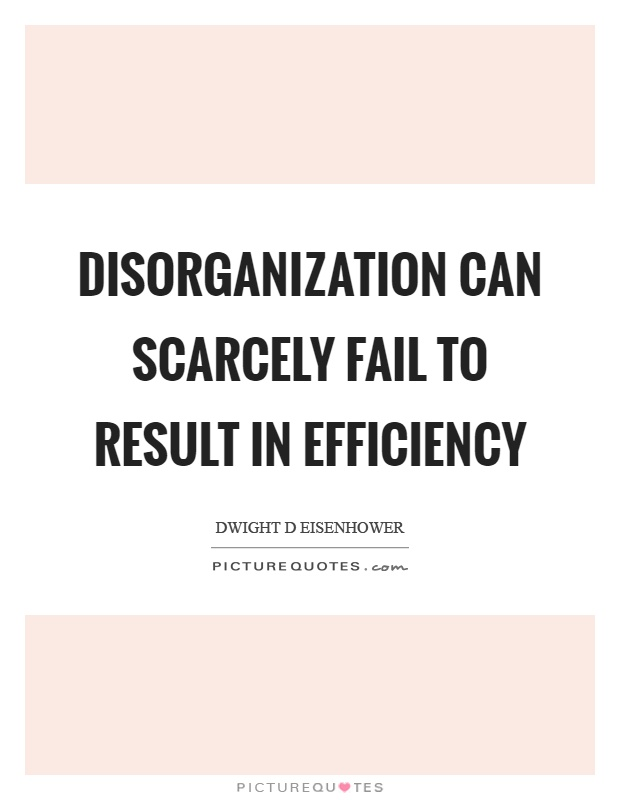 Disorganization can scarcely fail to result in efficiency Picture Quote #1