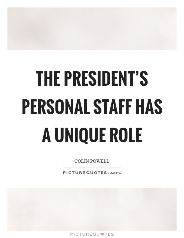 The president's personal staff has a unique role Picture Quote #1