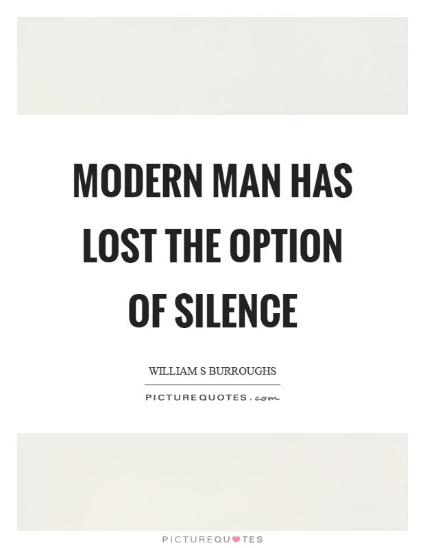 Modern man has lost the option of silence Picture Quote #1