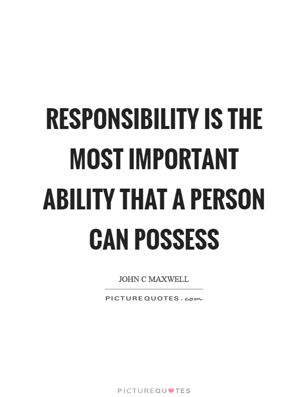 Responsibility is the most important ability that a person can possess Picture Quote #1