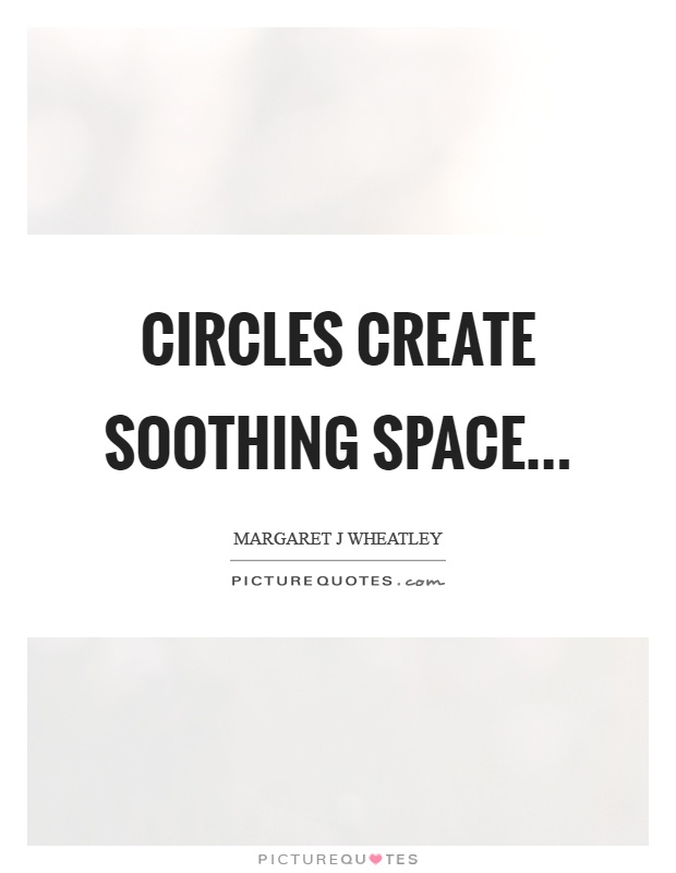 Circles create soothing space Picture Quote #1