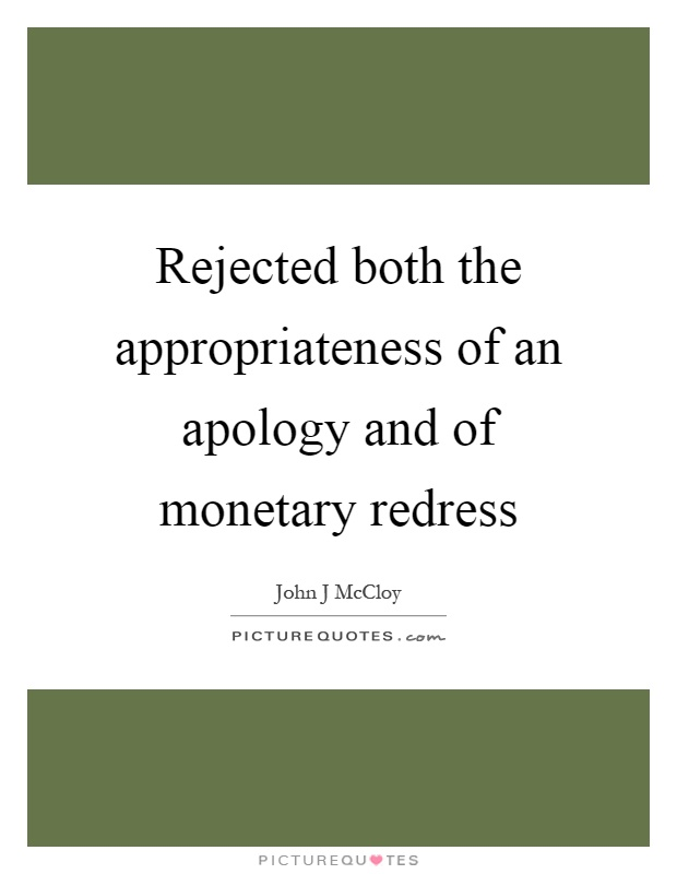 Rejected both the appropriateness of an apology and of monetary redress Picture Quote #1