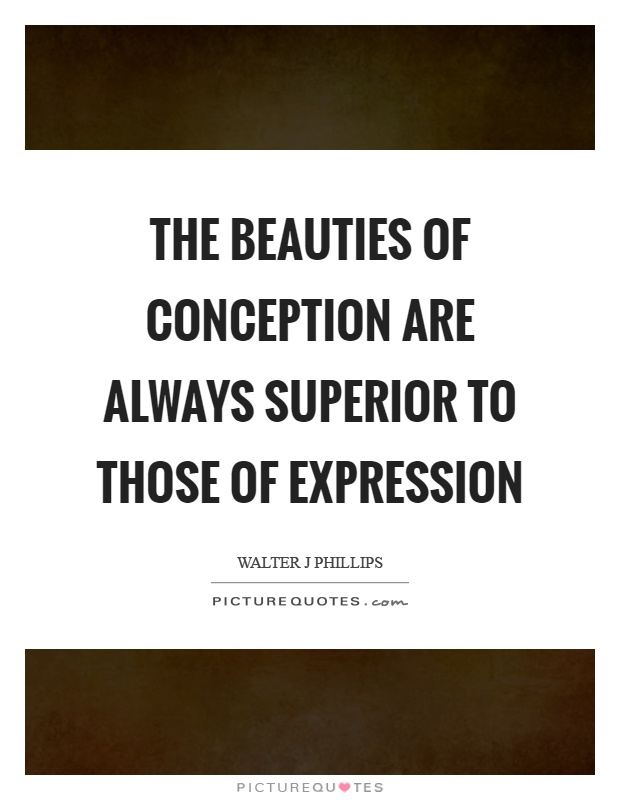 The beauties of conception are always superior to those of expression Picture Quote #1