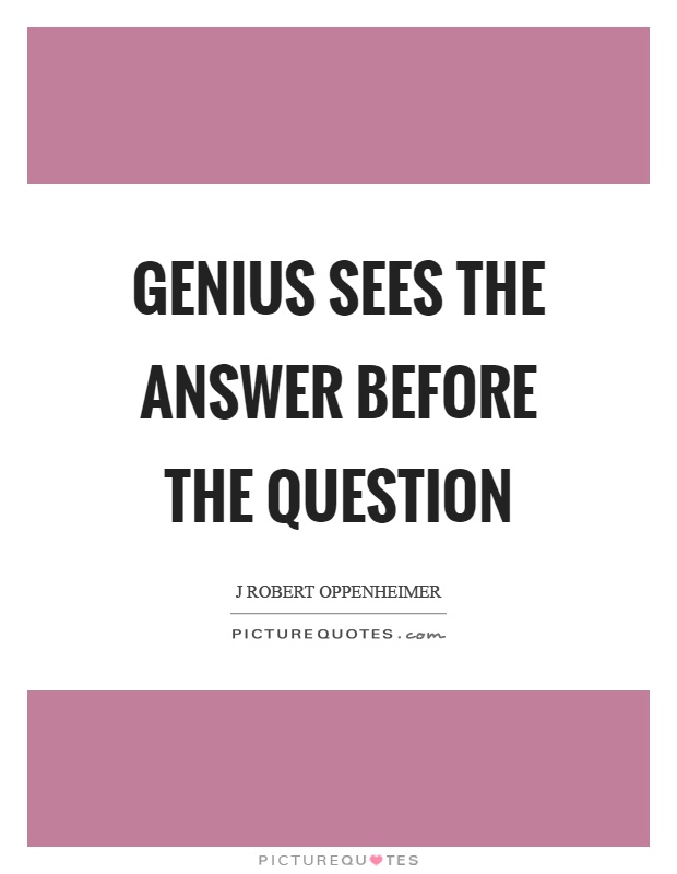 Genius sees the answer before the question Picture Quote #1