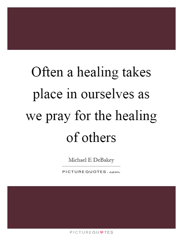 Often a healing takes place in ourselves as we pray for the healing of others Picture Quote #1