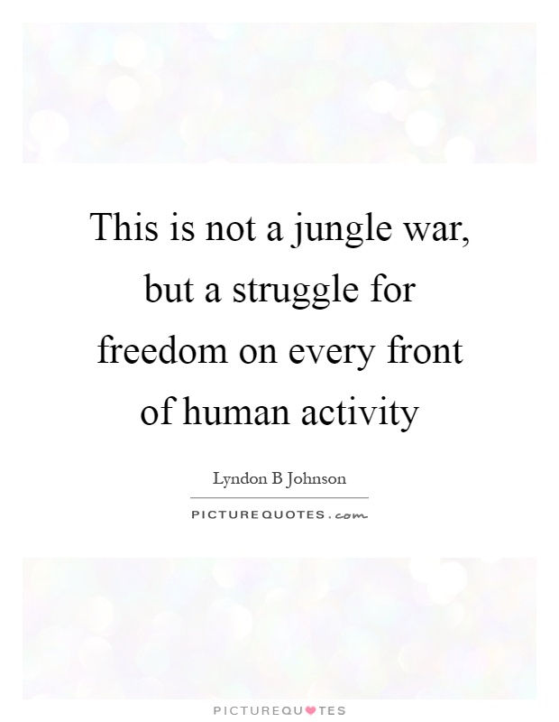 This is not a jungle war, but a struggle for freedom on every front of human activity Picture Quote #1