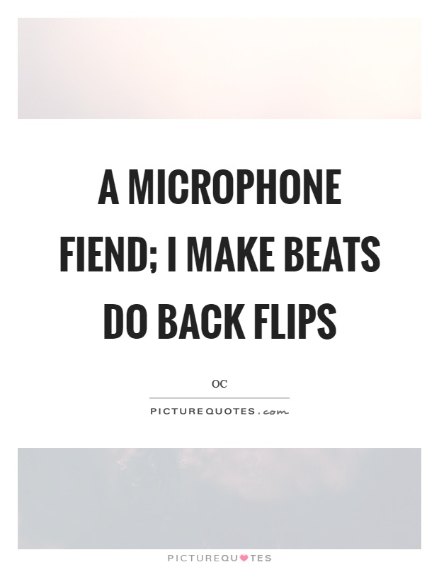 A microphone fiend; I make beats do back flips Picture Quote #1