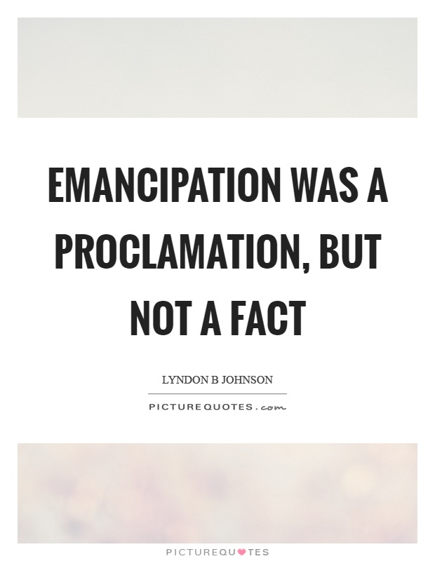 Emancipation was a proclamation, but not a fact Picture Quote #1