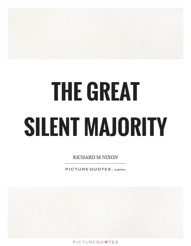 The great silent majority Picture Quote #1