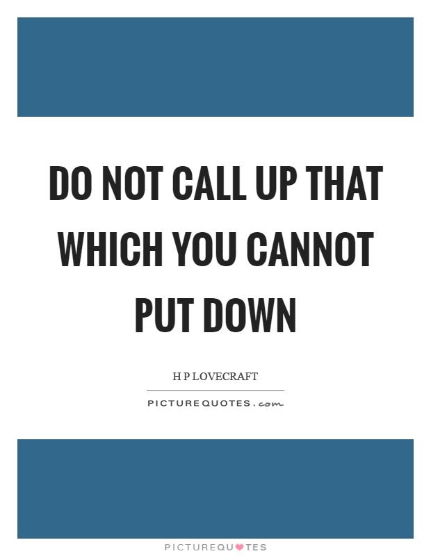 Do not call up that which you cannot put down Picture Quote #1