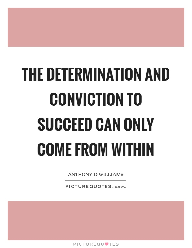 The determination and conviction to succeed can only come from within Picture Quote #1