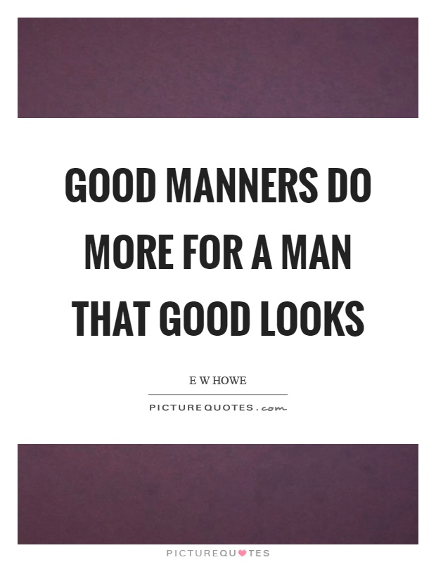 Good manners do more for a man that good looks Picture Quote #1
