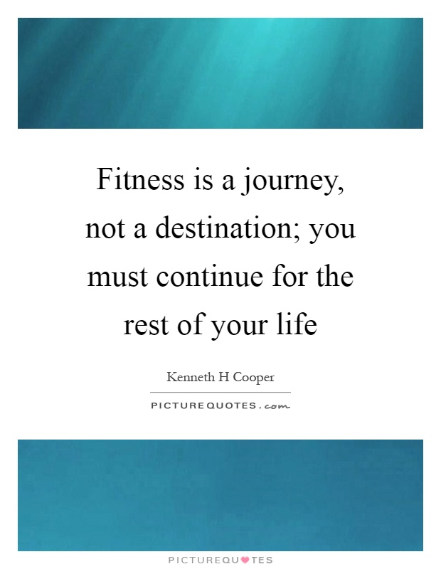 Fitness is a journey, not a destination; you must continue for the rest of your life Picture Quote #1
