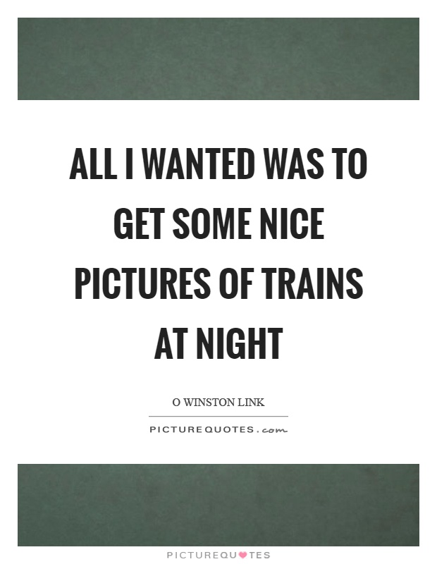 All I wanted was to get some nice pictures of trains at night Picture Quote #1