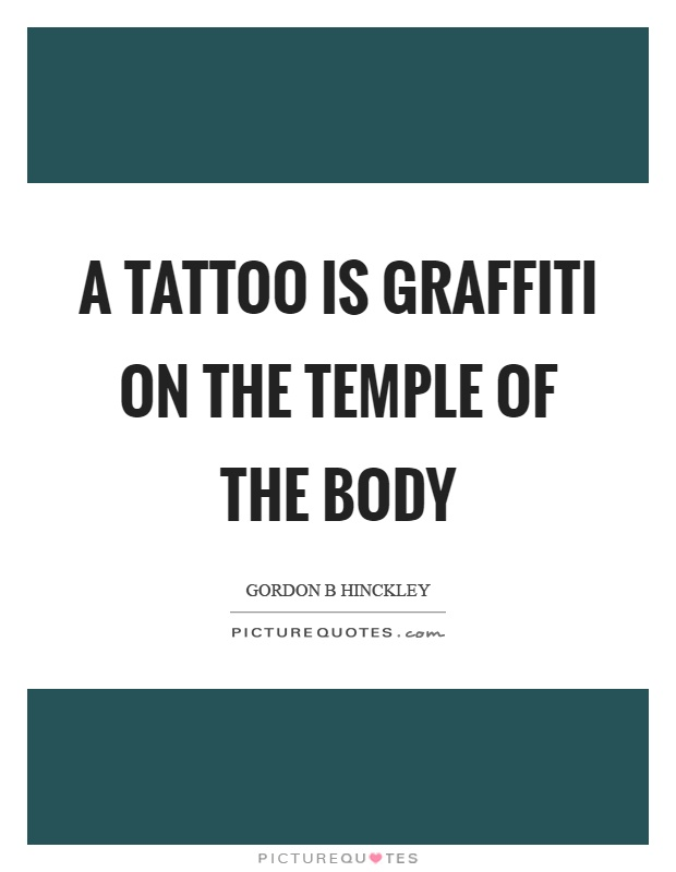 A tattoo is graffiti on the temple of the body Picture Quote #1