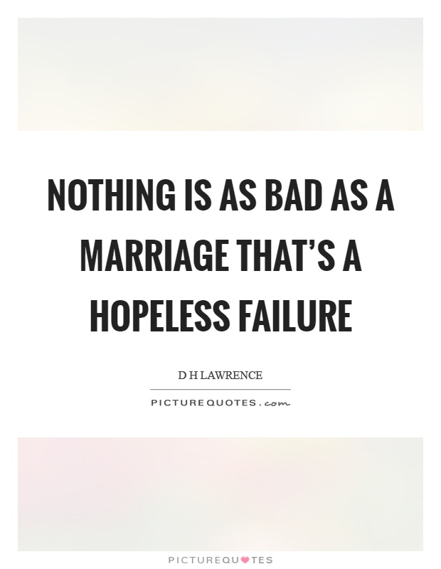 Nothing is as bad as a marriage that's a hopeless failure Picture Quote #1