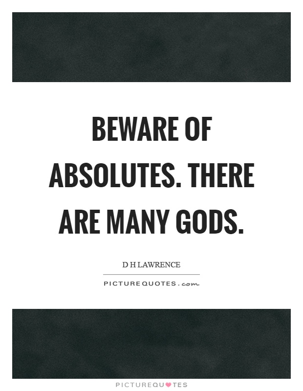 Beware of absolutes. There are many gods Picture Quote #1