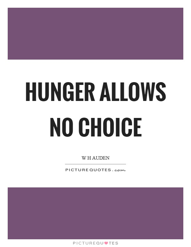 Hunger allows no choice Picture Quote #1