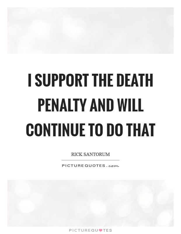 I support the death penalty and will continue to do that Picture Quote #1