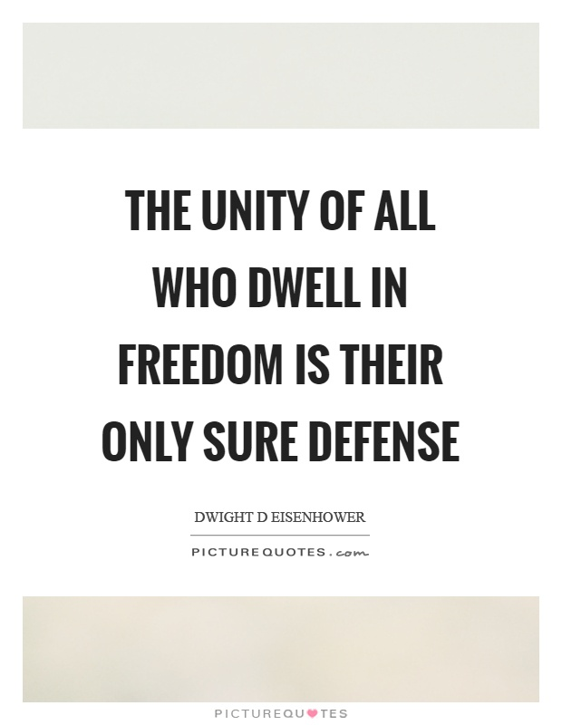 The unity of all who dwell in freedom is their only sure defense Picture Quote #1