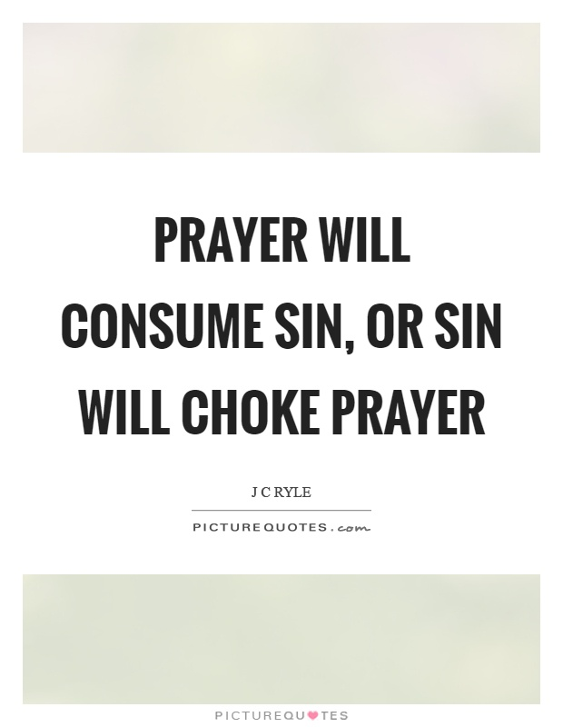 Prayer will consume sin, or sin will choke prayer Picture Quote #1
