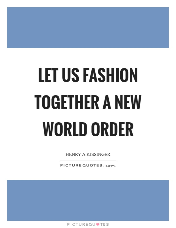 Let us fashion together a new world order Picture Quote #1