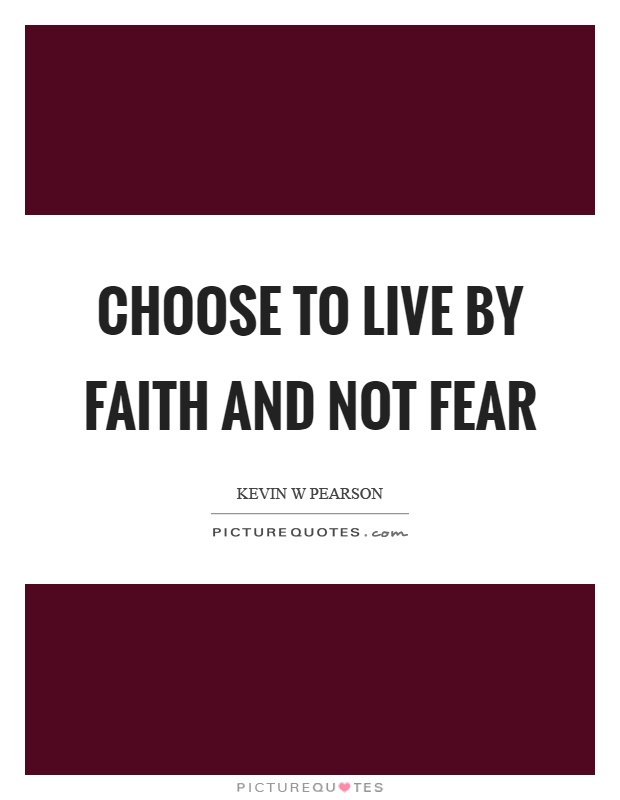 Choose to live by faith and not fear Picture Quote #1