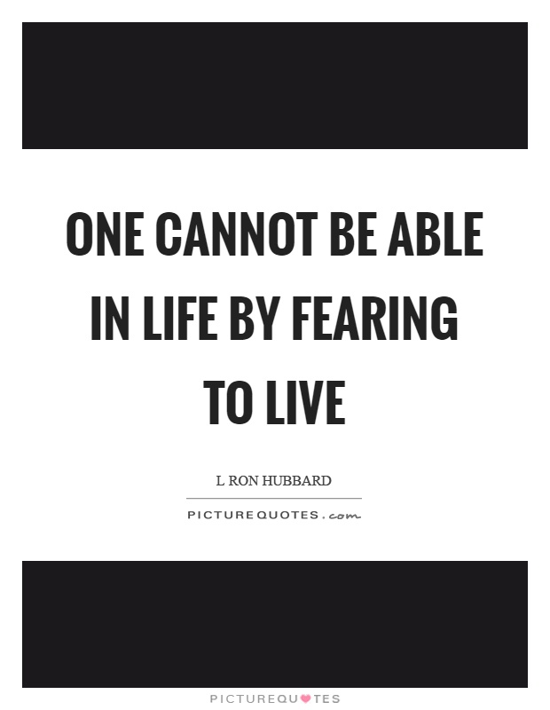 One cannot be able in life by fearing to live Picture Quote #1