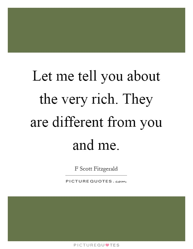 The Very Rich Are Different From You and Me*