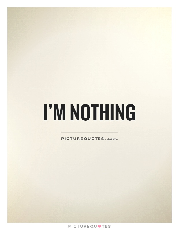 I'm nothing Picture Quote #1