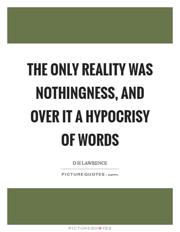 The only reality was nothingness, and over it a hypocrisy of words Picture Quote #1