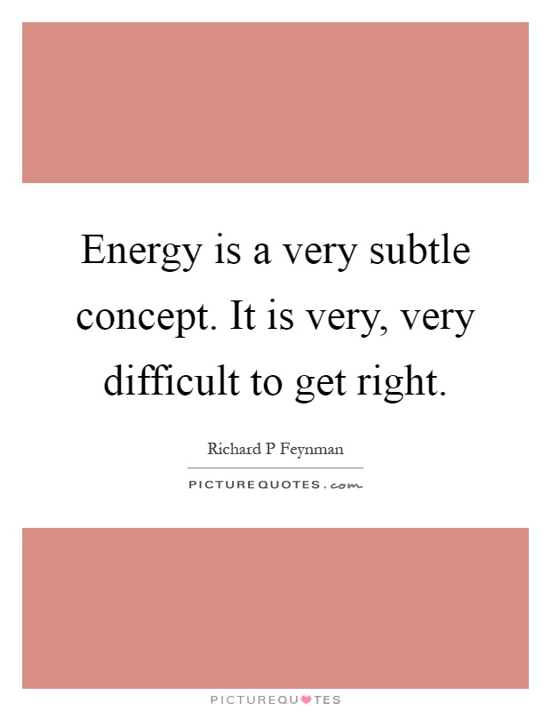 Energy is a very subtle concept. It is very, very difficult to get right Picture Quote #1