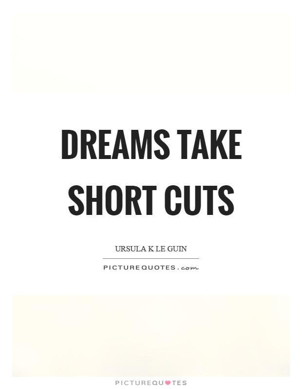 Dreams take short cuts Picture Quote #1