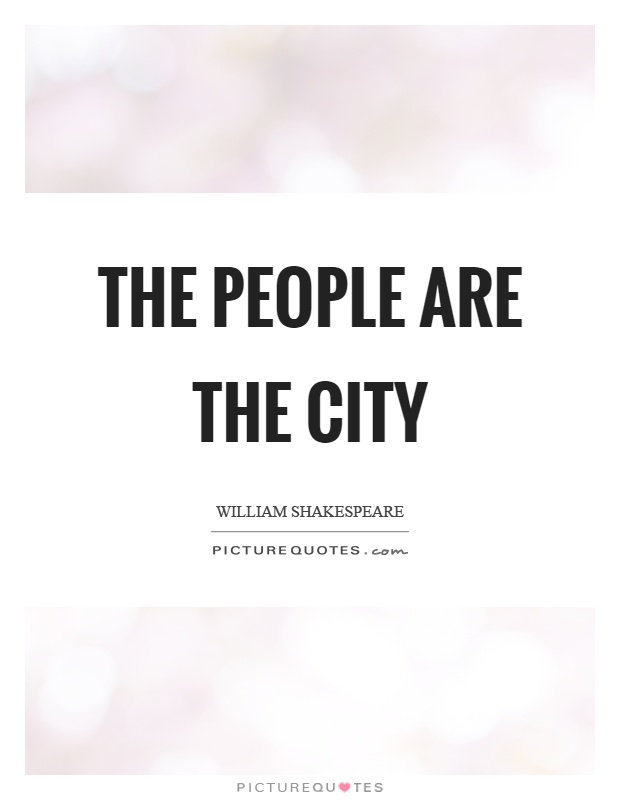 The people are the city Picture Quote #1