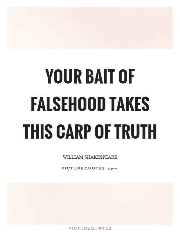 Your bait of falsehood takes this carp of truth Picture Quote #1