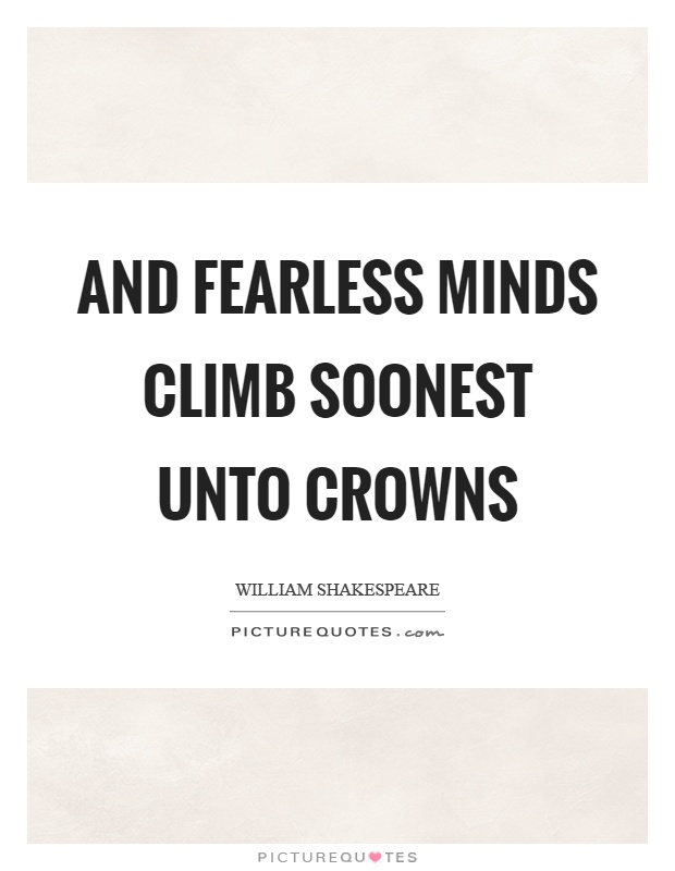 And fearless minds climb soonest unto crowns Picture Quote #1