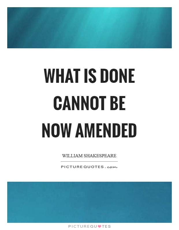 What is done cannot be now amended Picture Quote #1