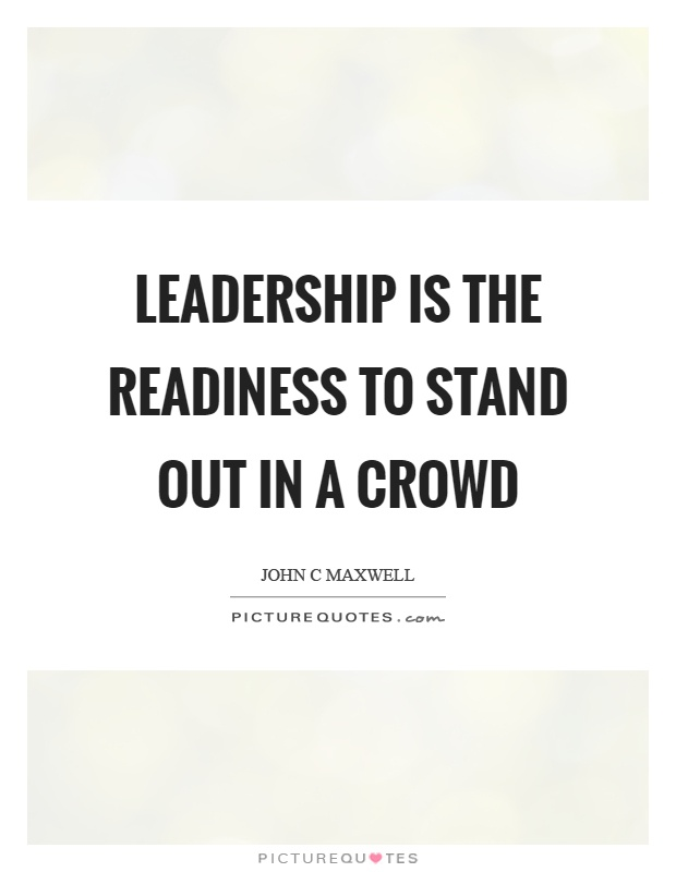 Leadership is the readiness to stand out in a crowd Picture Quote #1