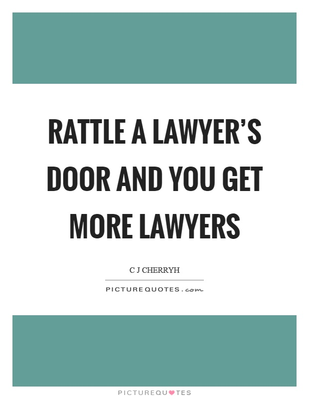 Rattle a lawyer's door and you get more lawyers Picture Quote #1