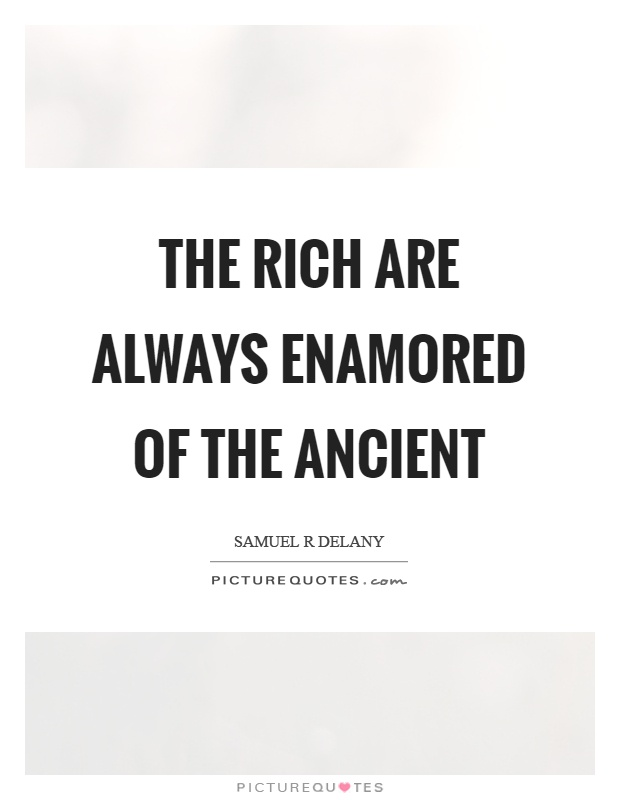 The rich are always enamored of the ancient Picture Quote #1