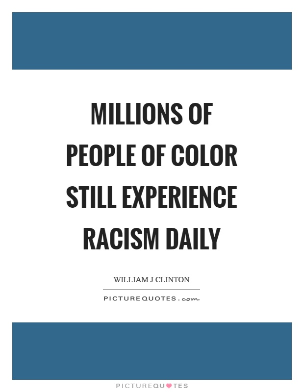 Millions of people of color still experience racism daily Picture Quote #1
