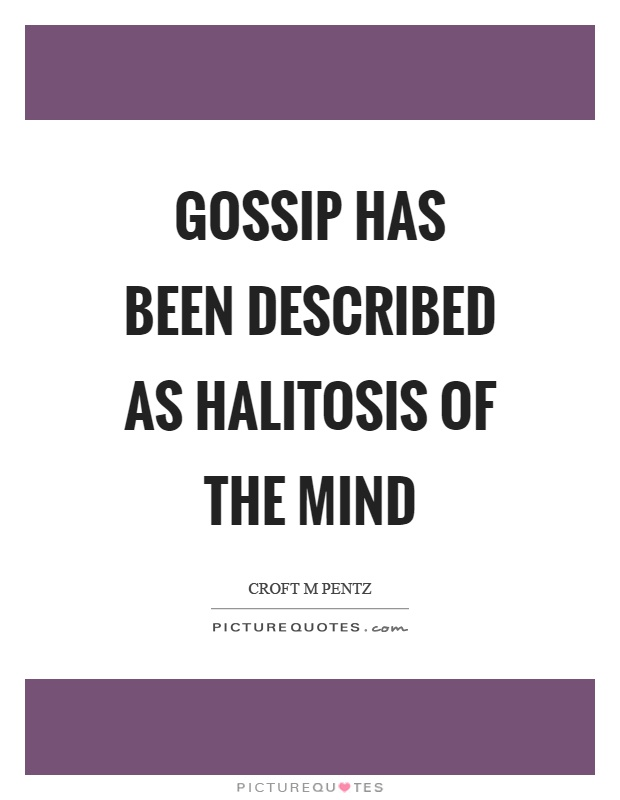 Gossip has been described as halitosis of the mind Picture Quote #1