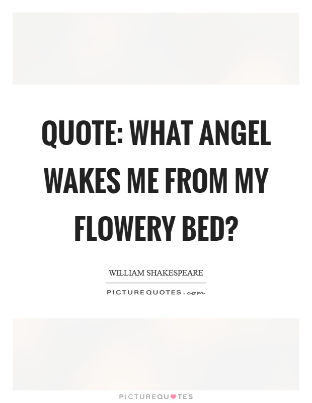 Quote: What angel wakes me from my flowery bed? Picture Quote #1