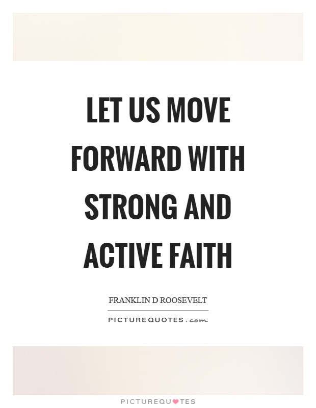 Let us move forward with strong and active faith Picture Quote #1