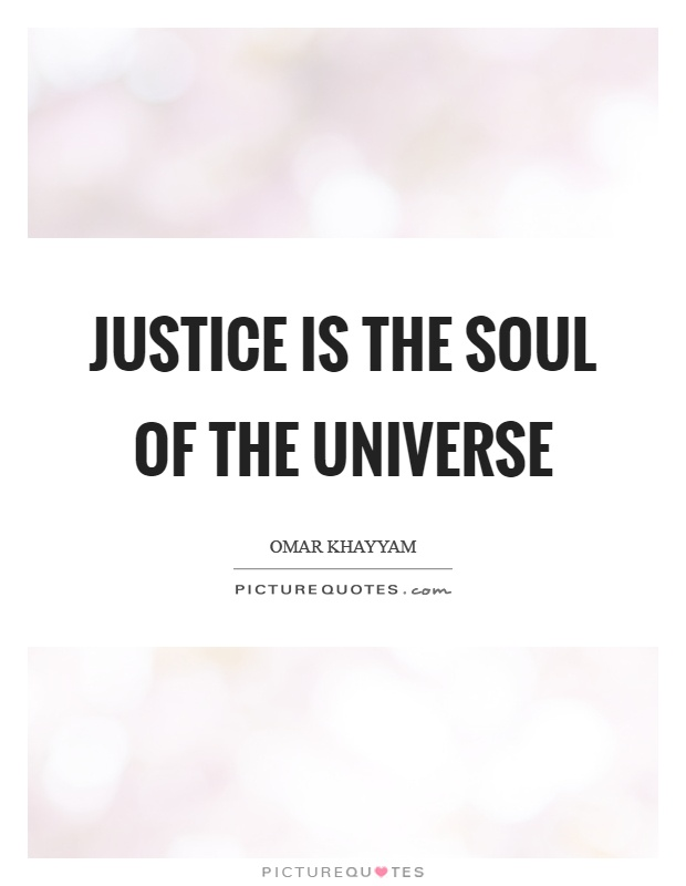 Justice is the soul of the universe Picture Quote #1