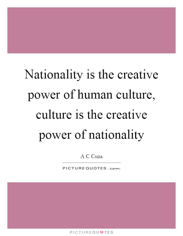 Nationality is the creative power of human culture, culture is the creative power of nationality Picture Quote #1