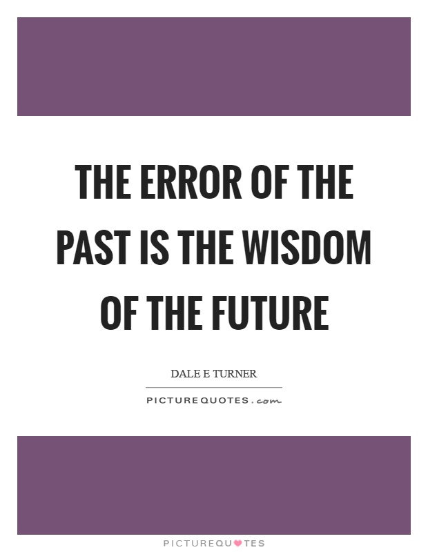 The error of the past is the wisdom of the future Picture Quote #1
