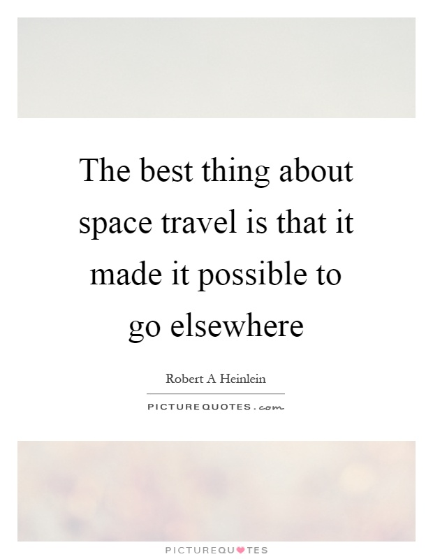 Space Travel Quotes: The Best Thing About Space Travel Is That It Made It