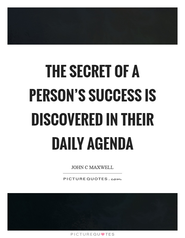 The secret of a person's success is discovered in their daily agenda Picture Quote #1